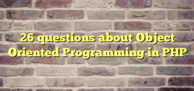 26 questions about  Object Oriented Programming  in PHP