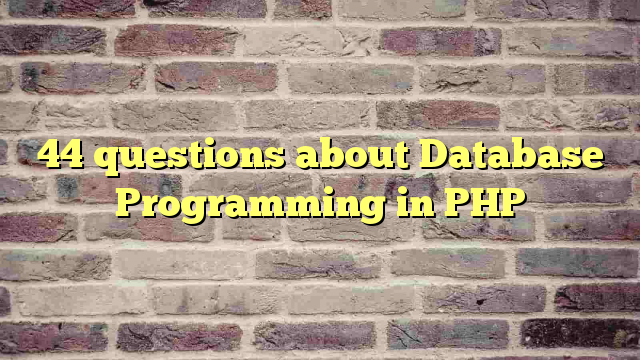 44 questions about Database Programming in PHP