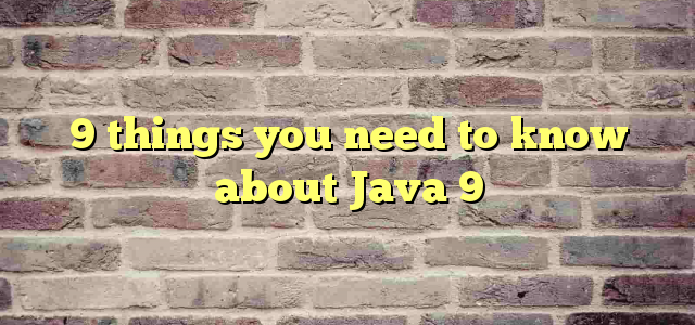 9 things you need to know about Java 9