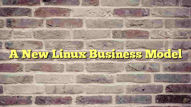 A New Linux Business Model