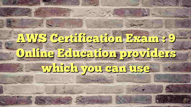 AWS Certification Exam : 9 Online Education providers which you can use