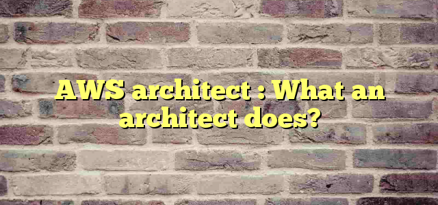 AWS architect : What an architect does?