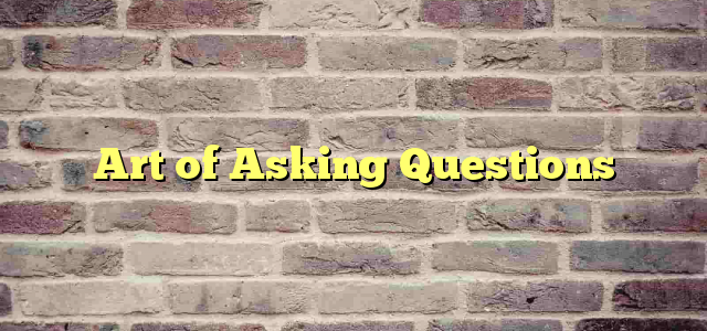 Art of Asking Questions