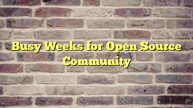 Busy Weeks for Open Source Community