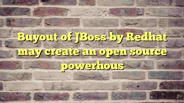 Buyout of JBoss by Redhat may create an open source powerhous