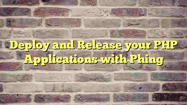 Deploy and Release your PHP Applications with Phing