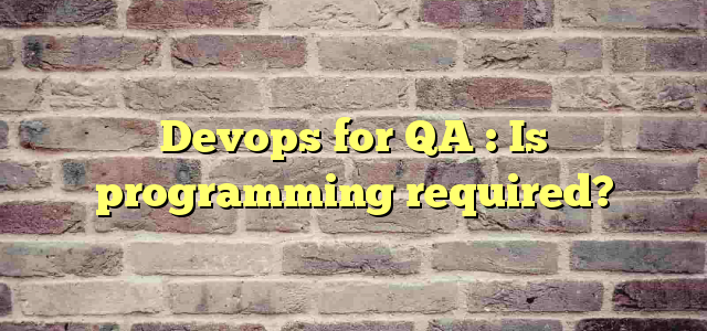 Devops for QA : Is programming required?