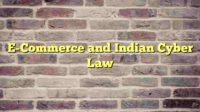 E-Commerce and Indian  Cyber Law