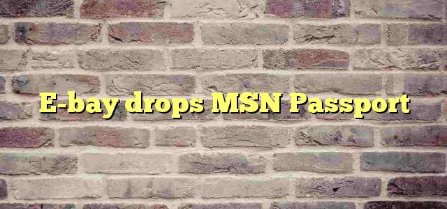 E-bay drops MSN Passport