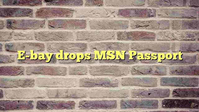 E-bay drops MSN Passport