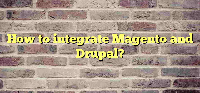 How to integrate Magento and Drupal?