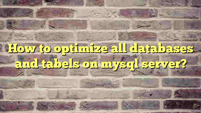 How to optimize all databases and tabels on mysql server?