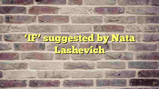 'IF' suggested by Nata Lashevich