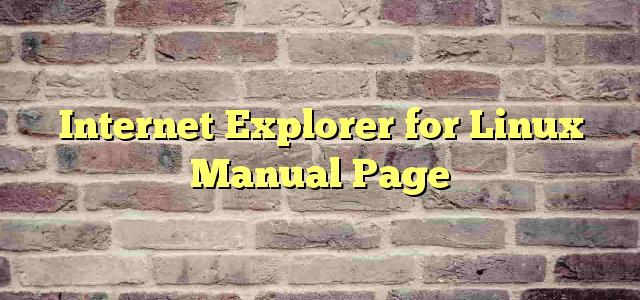 Internet Explorer for Linux Manual Page
