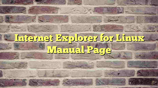 Internet Explorer for Linux Manual Page