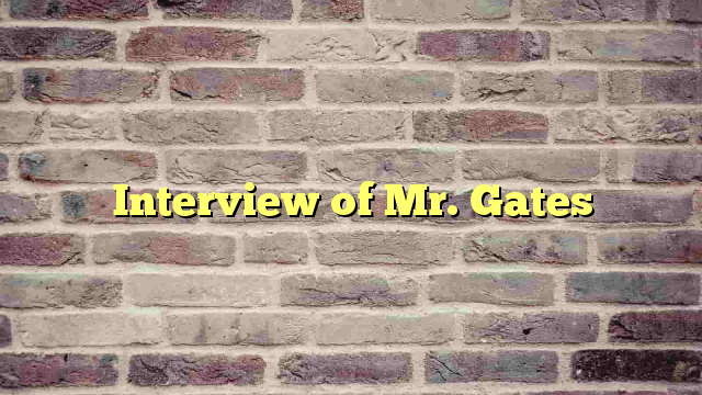 Interview of Mr. Gates