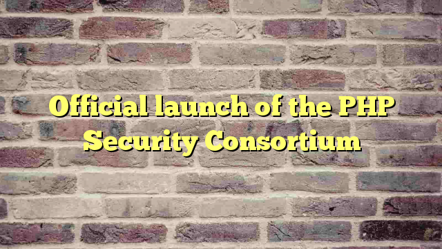 Official launch of the PHP Security Consortium