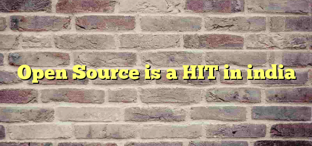 Open Source is a HIT in india