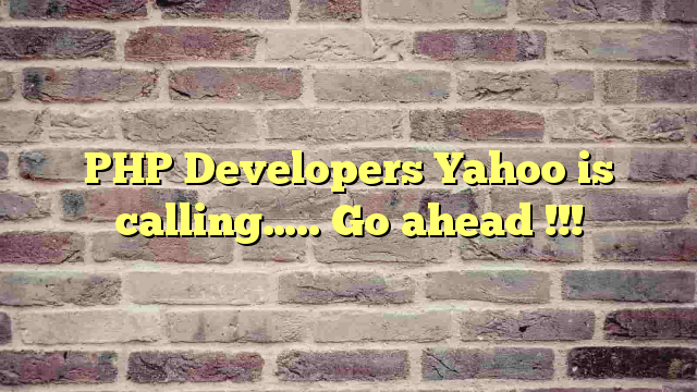 PHP Developers Yahoo is calling….. Go ahead !!!