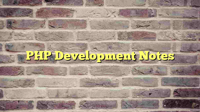 PHP Development Notes