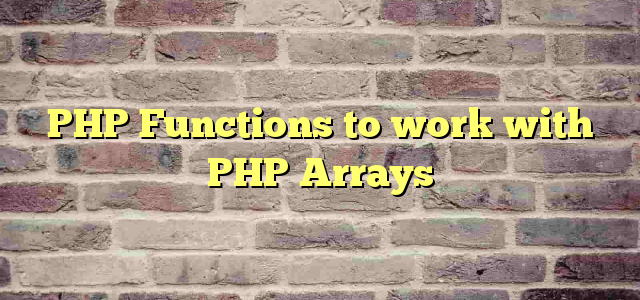 PHP Functions to work with PHP Arrays