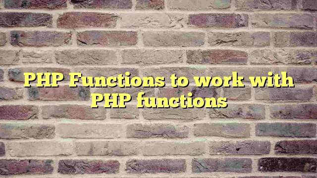 PHP Functions to work with PHP functions
