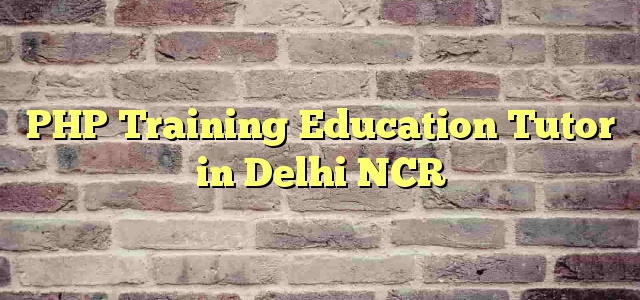 PHP Training Education Tutor in Delhi NCR