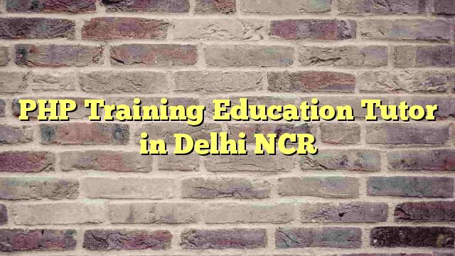 PHP Training Education Tutor in Delhi NCR