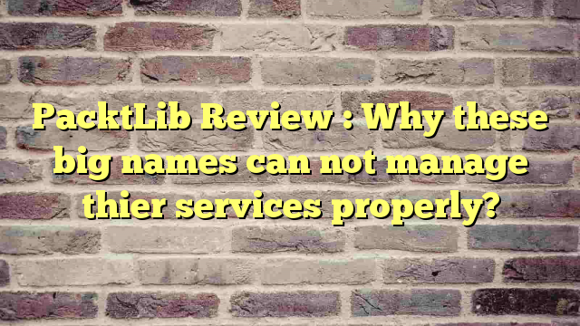 PacktLib Review : Why these big names can not manage thier services properly?