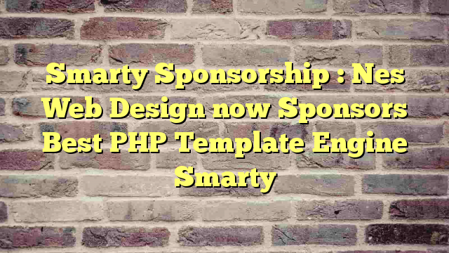 Smarty Sponsorship : Nes Web Design now Sponsors Best  PHP Template Engine  Smarty