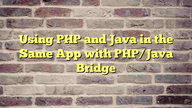Using PHP and Java in the Same App with PHP/Java Bridge