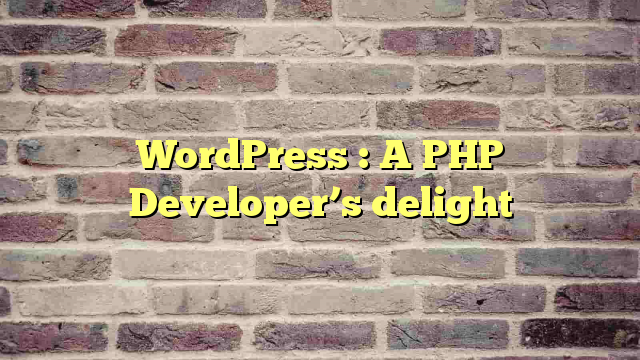 WordPress : A PHP Developer's delight