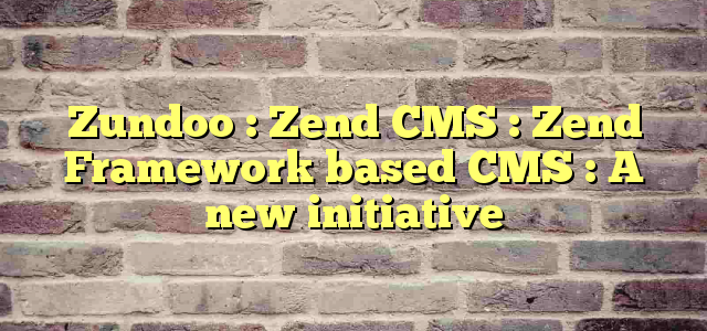 Zundoo : Zend CMS : Zend Framework based CMS : A new initiative